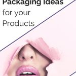 Exploring New Packaging Ideas for your Products