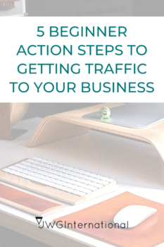 5 Beginner action steps to getting traffic to your business
