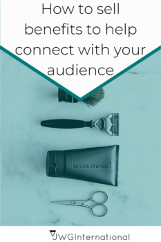 How to sell benefits to help connect with your audience