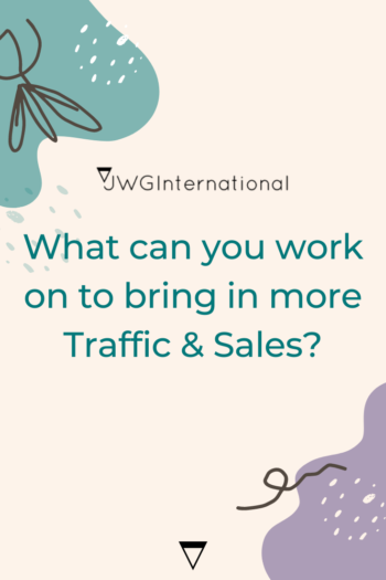 What can you work on to increase your traffic & sales?